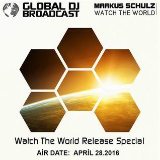 Markus Schulz - Global DJ Broadcast (Watch The World Release Special) - 28-APR-2016
