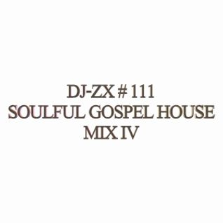 DJ-ZX # 111 SOULFUL GOSPEL HOUSE MIX  IV