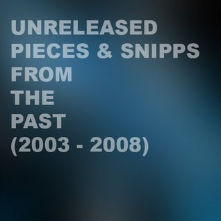 Pieces & Snippets from the Past (2003 - 2008)