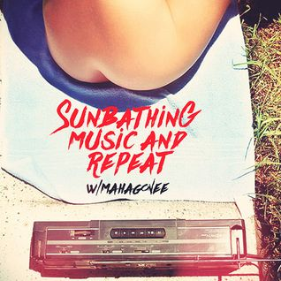 Sunbathing, music and repeat w/Mahagonee