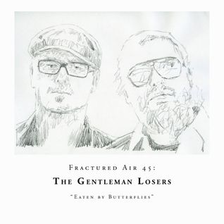 Fractured Air 45: The Gentleman Losers 'Eaten By Butterflies'
