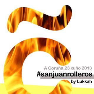 #SanJuanRolleros by Lukkah 23/06/2013