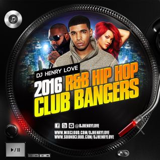 2016 R&B HIPHOP CLUB BANGERZ @DJHENRYLOVE