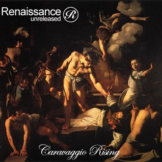 Renaissance Unreleased Presents Caravaggio Rising
