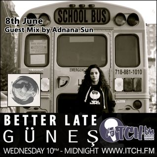 Gunes - Better Late 03 - Adnana Sun