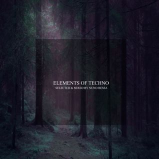 Elements Of Techno#01  Mixed & Selected by Nuno Bessa