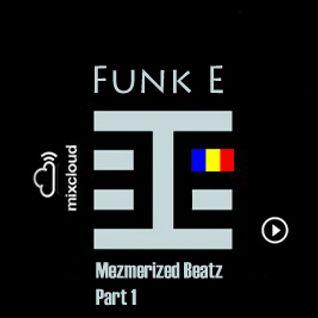 Funk E - Mezmerized Beatz Part 1 - Behaviors Proton Radio Show March 12th,2011