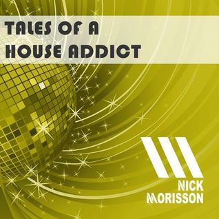 Nick Morisson - Tales Of A House Addict - Chapter 152 - FUNKY & JACKIN' HOUSE