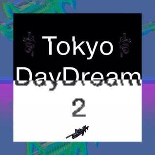 Tokyo DayDream 2 [東京白昼夢]