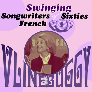 Swinging Songwriters Of Sixties French Pop ● Vline Buggy ●