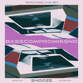 SHOOZE — Basscompromissno [Live Set @ Yo!Future 26/08/2016]