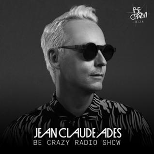 Jean Claude Ades' Be Crazy Radio Show #312