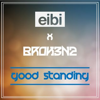Broken2 X Eibi - Good Standing