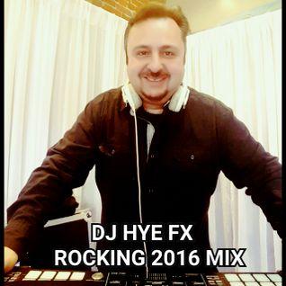 DJ HYE FX Rocking 2016 Mix