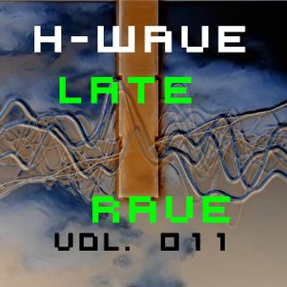 H-Wave Late Rave Vol. 011