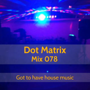 Mix 078 (Got to have house music)