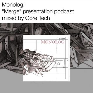 "Monolog: ""Merge"" album presentation podcast, mixed by Gore Tech"