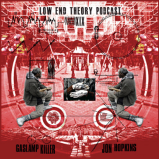 Low End Theory Podcast Episode 19: Gaslamp Killer and Jon Hopkins