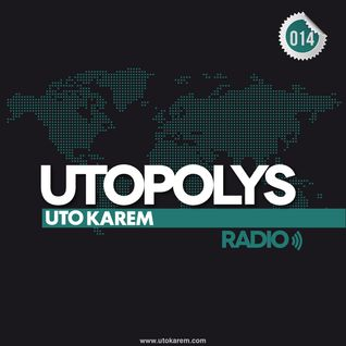 Uto Karem - Utopolys Radio 014 (February 2013)