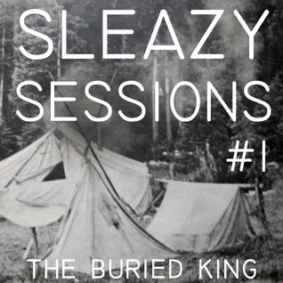 The Buried King - Sleazy Sessions #1