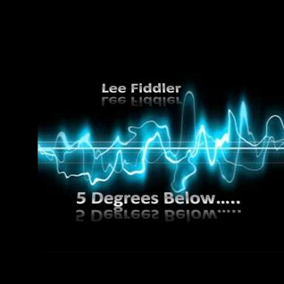 Lee Fiddler :- 5 Degrees Below...