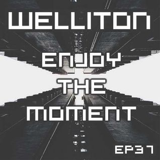 Welliton - Enjoy The Moment EP37