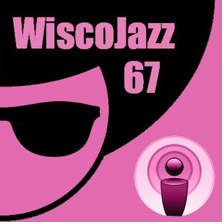 WiscoJazz-Cast: Episode 067