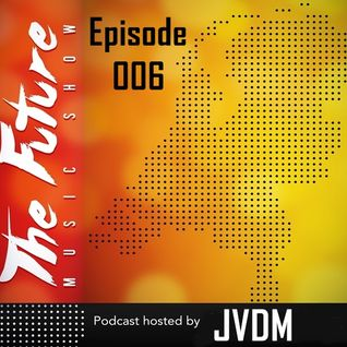 JVDM - The Future Music Show 006