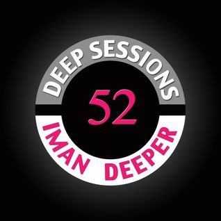 Deep Sessions Radioshow | Episode 52 | by Iman Deeper