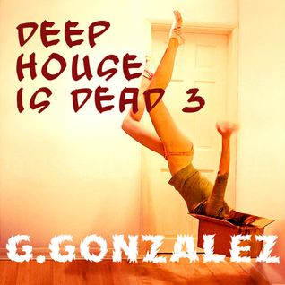 Deep House is dead 3 by G.Gonzalez
