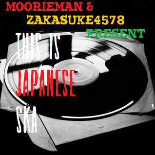 Moorieman & ZakaSuke4578 present -This Is Japanese Ska-