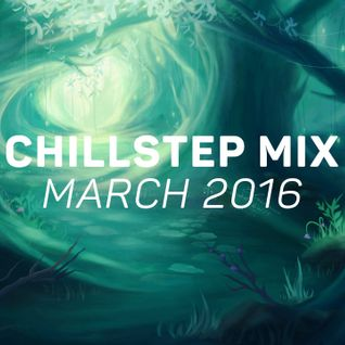 * Best of Chillstep - March 2016 [1 Hour] *
