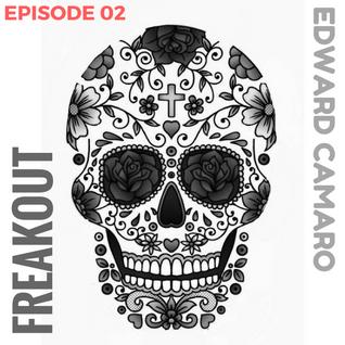 Edward Camaro presents Freakout Radio Episode 02