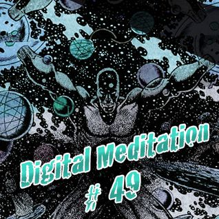 Digital Meditation # 49 [Lost Session]