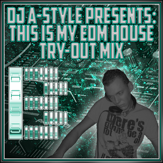 DJ A-Style Presents: This Is My EDM House Try-Out