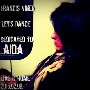 "Francis Viner - ""Let's Dance"" - Dedicated to Aida - Live @ Home 2015.02.09."
