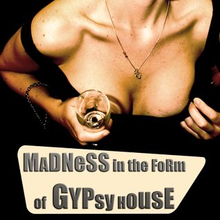 MaDNeSS in the ForM of GYpsY HoUSe