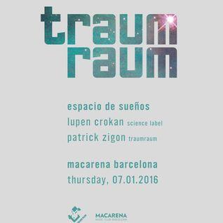 Traumraum Radioshow #11 | Lupen Crokan & Patrick Zigon @ Macarena Club, Barcelona (2016-01-07)