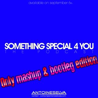 "ANTOINE SELVA DJ - Something special 4 you ""Mashup & Bootleg edition"""