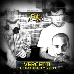 Vercetti - The Fat! Club Mix 063