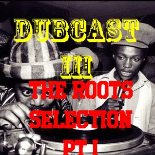 DubCast III (The Roots Selection Pt. 1)
