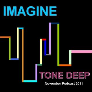 Imagine - Tone Deep (November Podcast 2011)