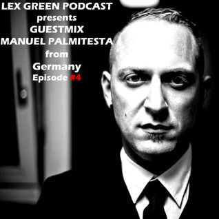 LEX GREEN PODCAST presents GUESTMIX..MANUEL PALMITESTA from Germany..Episode 4