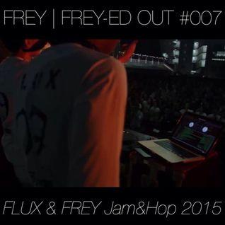 Frey-ed Out EP007 FLUX & FREY JAMNHOP2015