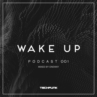 Wake Up Podcast - 001 Mixed By OneWay (Feb 15)