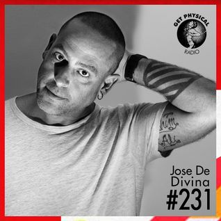 Get Physical Radio #231 mixed by Jose De Divina