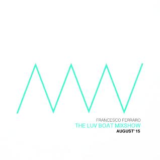 Francesco Ferraro - The Luv Boat Mixshow Volume II - August 2k15