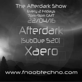 The Afterdark Show 1st hr Subdue (520) & 2d hr Xaero 22.04.16