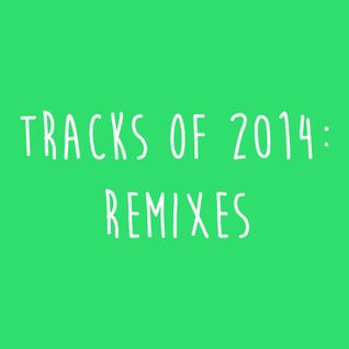 Tracks of 2014: Remixes