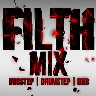 FILTH MIX! - Dubstep | Drumstep | DnB